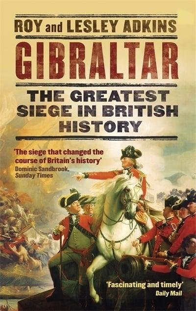 Gibraltar- The Greatest Siege in British History